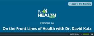 Be Healthistic Episode 26: On the Front Lines of Health with Dr. David Katz