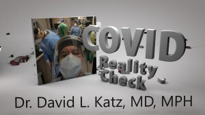 """Covid Reality Check,"" Dr. David L. Katz, MD, MPH, with pic of Dr. Katz in hospital emergency room wearing protective mask and shield."